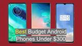 The 8 Best Smartphone under $300 in 2021 – Top 8 Android smartphones